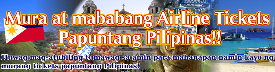 Mura at mababang Airline Tickets Papuntang Pilipinas!!